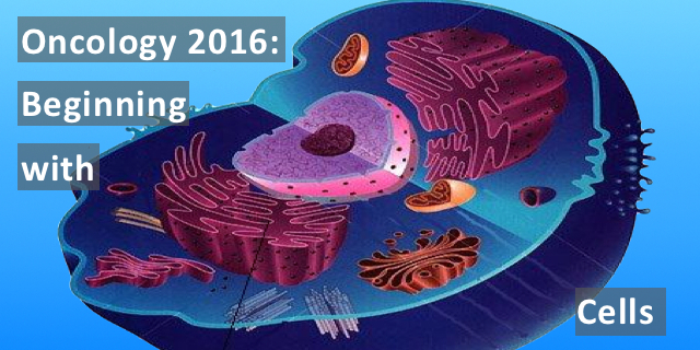 Oncology Basics 2016: Understanding Cells