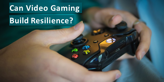 Can Video Gaming Build Resilience?   You Decide…