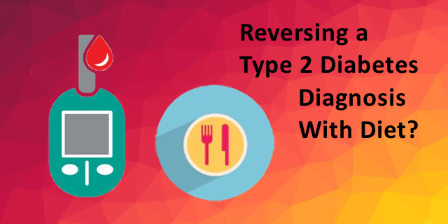 Reversing a Type 2 Diabetes Diagnosis With Diet?