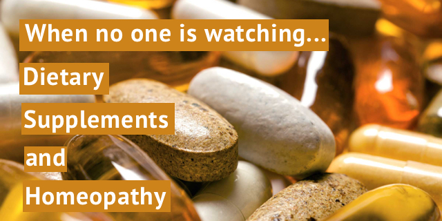 Dietary Supplements and Homeopathy Are Not Tested for Safety and Effectiveness