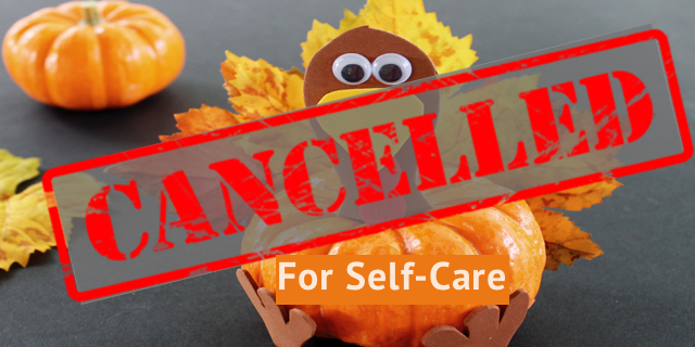 Thanksgiving: Cancelled-And It's Okay