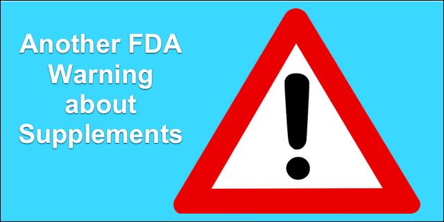 Dietary Supplement Warning, Again!