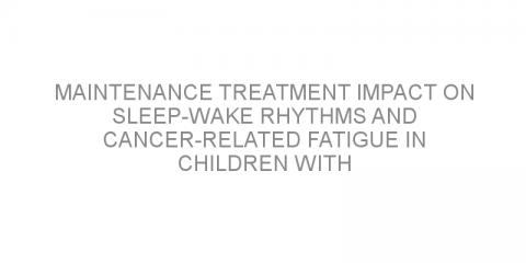 Maintenance treatment impact on sleep-wake rhythms and cancer-related fatigue in children with acute lymphoblastic leukemia