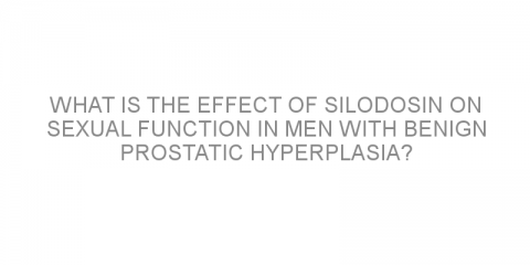 What is the effect of silodosin on sexual function in men with benign prostatic hyperplasia?