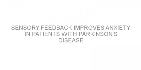 Sensory feedback improves anxiety in patients with Parkinson's disease