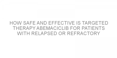 How safe and effective is targeted therapy abemaciclib for patients with relapsed or refractory mantle cell lymphoma?