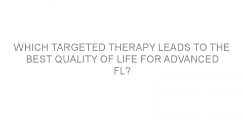 Which targeted therapy leads to the best quality of life for advanced FL?