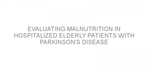 Evaluating malnutrition in hospitalized elderly patients with Parkinson's disease