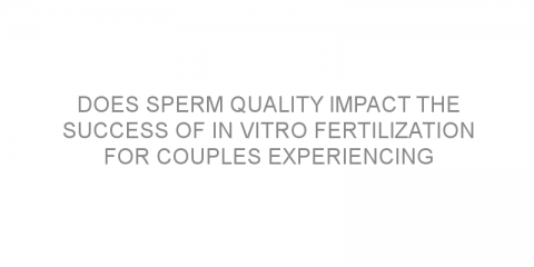 Does sperm quality impact the success of in vitro fertilization for couples experiencing infertility?