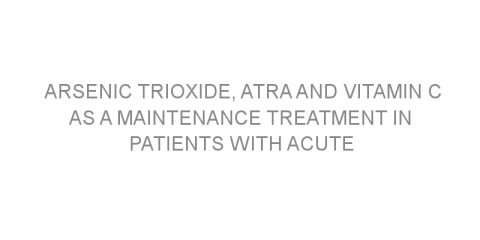 Arsenic trioxide, ATRA and vitamin C as a maintenance treatment in patients with acute promyelocytic leukemia