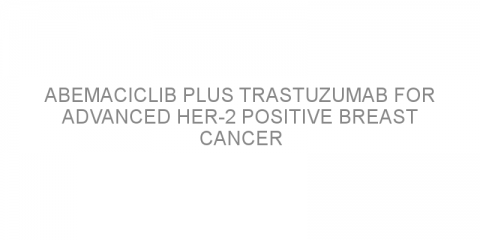 Abemaciclib plus trastuzumab for advanced HER-2 positive breast cancer
