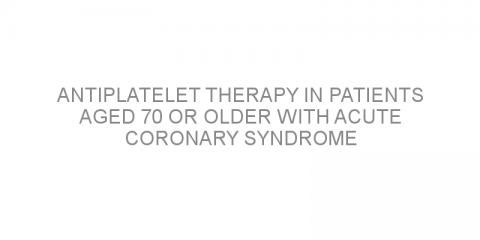 Antiplatelet therapy in patients aged 70 or older with acute coronary syndrome