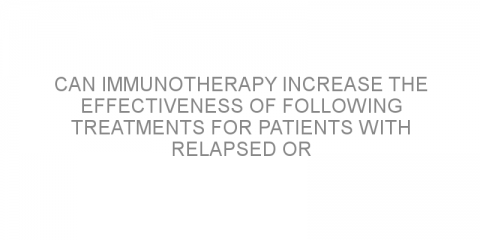 Can immunotherapy increase the effectiveness of following treatments for patients with relapsed or unresponsive non-Hodgkin lymphoma?