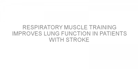 Respiratory muscle training improves lung function in patients with stroke