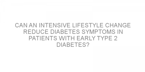 Can an intensive lifestyle change reduce diabetes symptoms in patients with early type 2 diabetes?