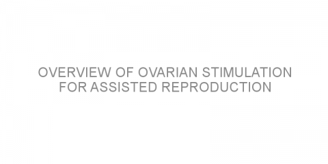 Overview of ovarian stimulation for assisted reproduction