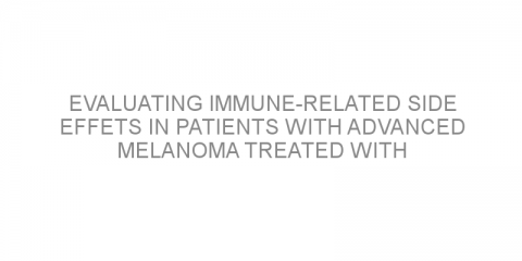 Evaluating immune-related side effets in patients with advanced melanoma treated with immunotherapies