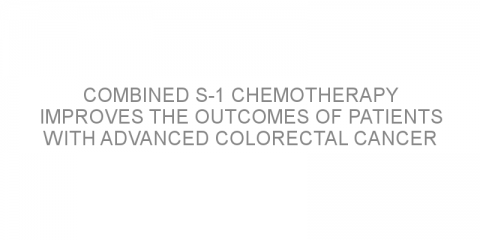 Combined S-1 chemotherapy improves the outcomes of patients with advanced colorectal cancer