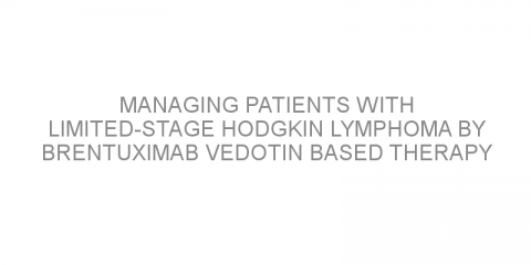 Managing patients with limited-stage Hodgkin lymphoma by brentuximab vedotin based therapy