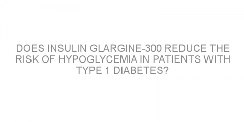 Does insulin glargine-300 reduce the risk of hypoglycemia in patients with type 1 diabetes?
