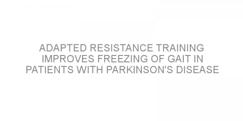 Adapted resistance training improves freezing of gait in patients with Parkinson's disease