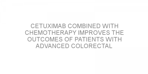 Cetuximab combined with chemotherapy improves the outcomes of patients with advanced colorectal cancer