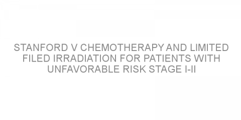 Stanford V chemotherapy and limited filed irradiation for patients with unfavorable risk stage I-II classic Hodgkin lymphoma