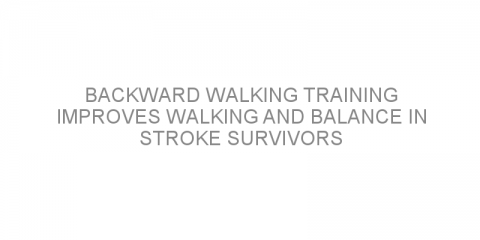 Backward walking training improves walking and balance in stroke survivors