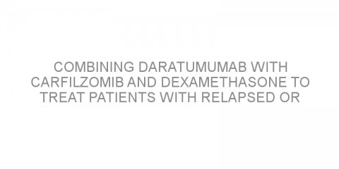 Combining daratumumab with carfilzomib and dexamethasone to treat patients with relapsed or refractory multiple myeloma