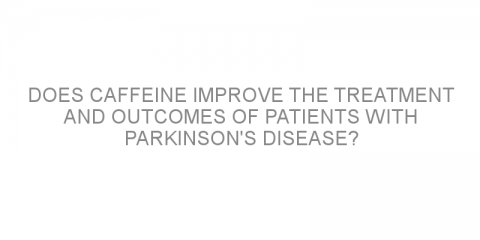 Does caffeine improve the treatment and outcomes of patients with Parkinson's disease?