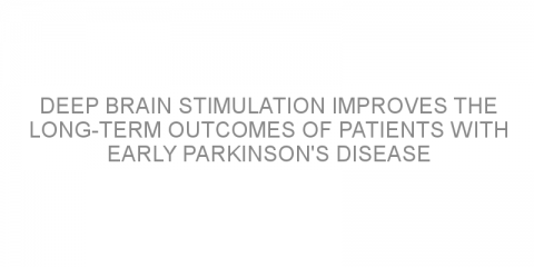 Deep brain stimulation improves the long-term outcomes of patients with early Parkinson's disease