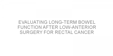 Evaluating long-term bowel function after low-anterior surgery for rectal cancer