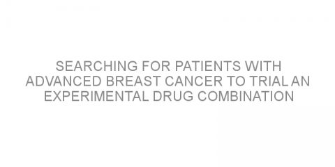 Searching for patients with advanced breast cancer to trial an experimental drug combination