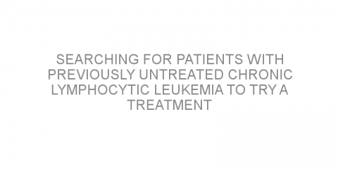 Searching for patients with previously untreated chronic lymphocytic leukemia to try a treatment combination