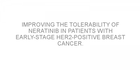Improving the tolerability of neratinib in patients with early-stage HER2-positive breast cancer.