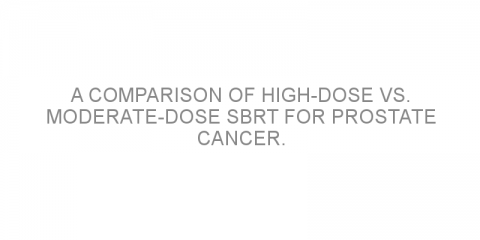 A comparison of high-dose vs. moderate-dose SBRT for prostate cancer.