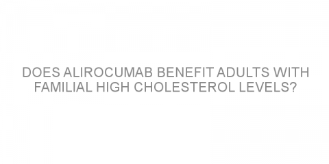 Does alirocumab benefit adults with familial high cholesterol levels?