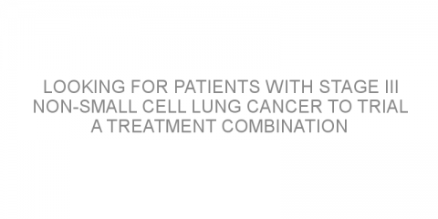 Looking for patients with stage III non-small cell lung cancer to trial a treatment combination with radiotherapy
