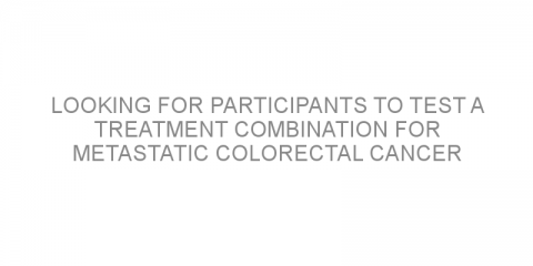 Looking for participants to test a treatment combination for metastatic colorectal cancer