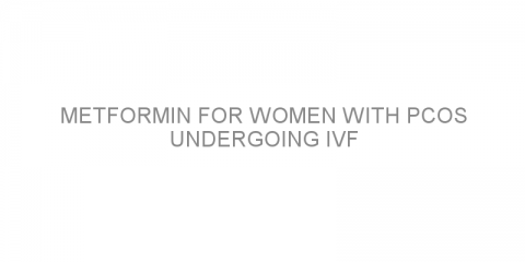 Metformin for women with PCOS undergoing IVF