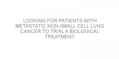 Looking for patients with metastatic non-small cell lung cancer to trial a biological treatment combination