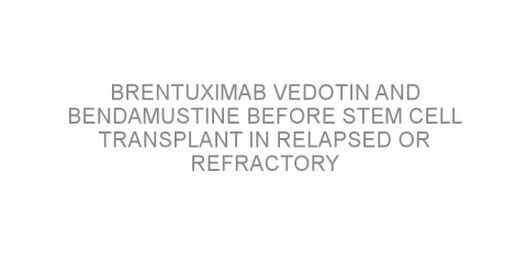 Brentuximab vedotin and bendamustine before stem cell transplant in relapsed or refractory classical Hodgkin lymphoma