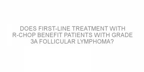 Does first-line treatment with R-CHOP benefit patients with grade 3A follicular lymphoma?