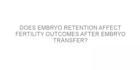 Does embryo retention affect fertility outcomes after embryo transfer?