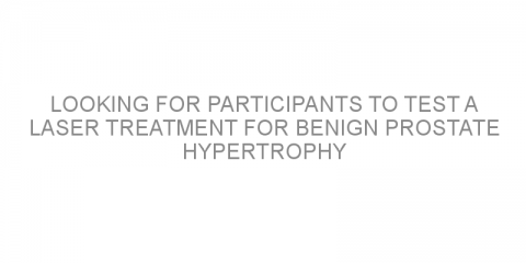 Looking for participants to test a laser treatment for benign prostate hypertrophy