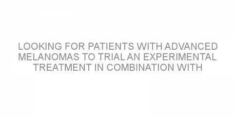 Looking for patients with advanced melanomas to trial an experimental treatment in combination with pembrolizumab.