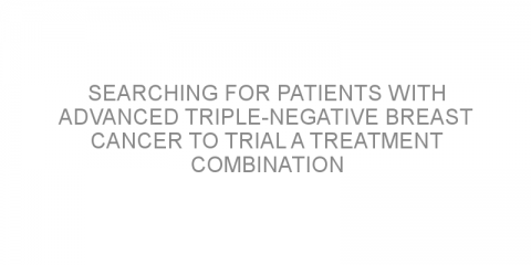 Searching for patients with advanced triple-negative breast cancer to trial a treatment combination