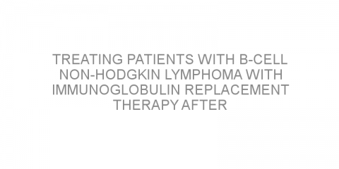 Treating patients with B-cell non-Hodgkin lymphoma with immunoglobulin replacement therapy after rituximab treatment
