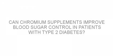 Can chromium supplements improve blood sugar control in patients with type 2 diabetes?