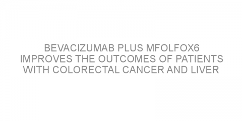 Bevacizumab plus mFOLFOX6 improves the outcomes of patients with colorectal cancer and liver metastasis